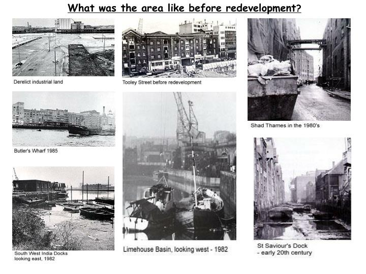 What was the area like before redevelopment