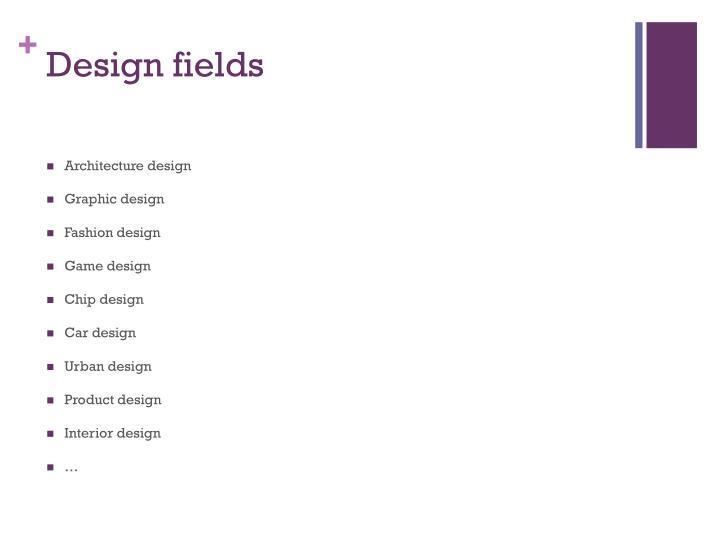 Design fields