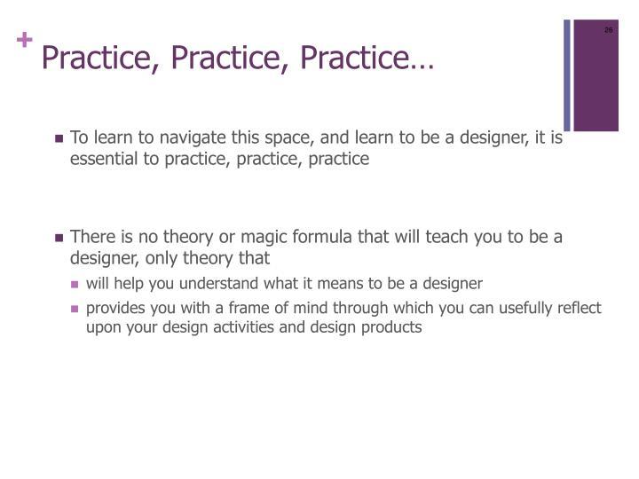 Practice, Practice, Practice…