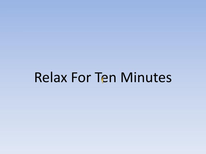 Relax For Ten Minutes