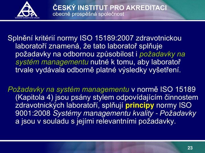 Splnění kritérií normy ISO 15189:2007 zdravotnickou laboratoří znamená, že tato laboratoř splňuje požadavky na odbornou způsobilost i
