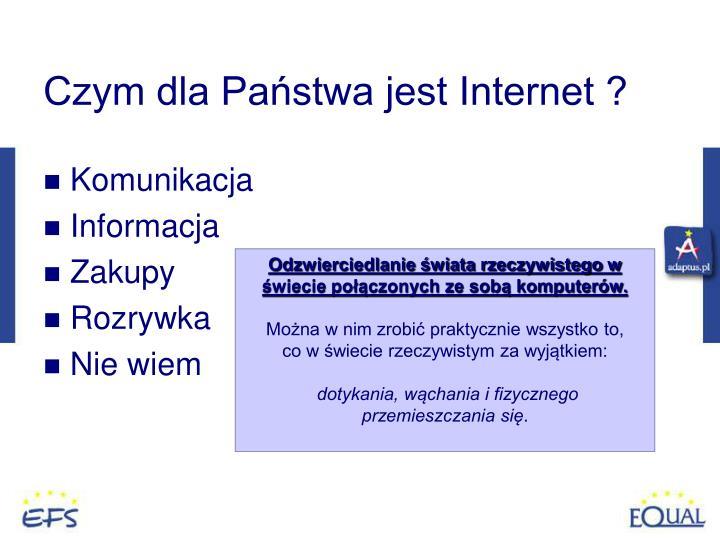 Czym dla Państwa jest Internet ?