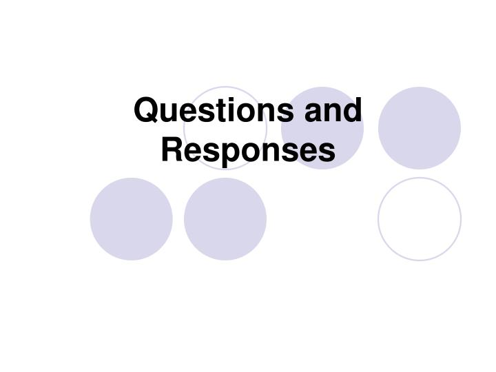 Questions and Responses