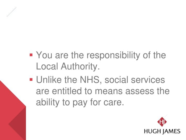 You are the responsibility of the Local Authority.