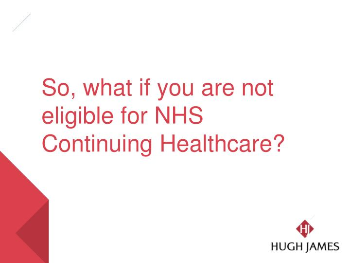 So, what if you are not eligible for NHS Continuing Healthcare?