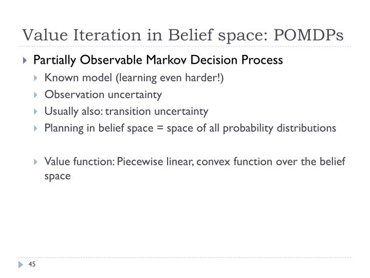 Value Iteration in Belief space: POMDPs
