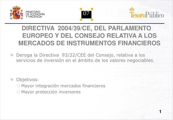 DIRECTIVA  2004/39/CE, DEL PARLAMENTO EUROPEO Y DEL CONSEJO RELATIVA A LOS MERCADOS DE INSTRUMENTOS FINANCIEROS
