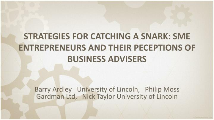 STRATEGIES FOR CATCHING A SNARK: SME ENTREPRENEURS AND THEIR PECEPTIONS OF BUSINESS ADVISERS