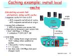 caching example install local cache1