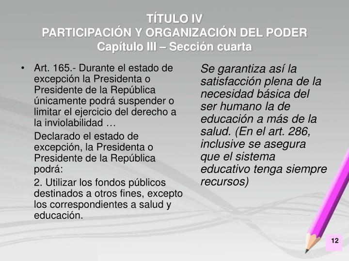 Art. 165.- Durante el estado de excepción la Presidenta o Presidente de la República únicamente podrá suspender o limitar el ejercicio del derecho a la inviolabilidad
