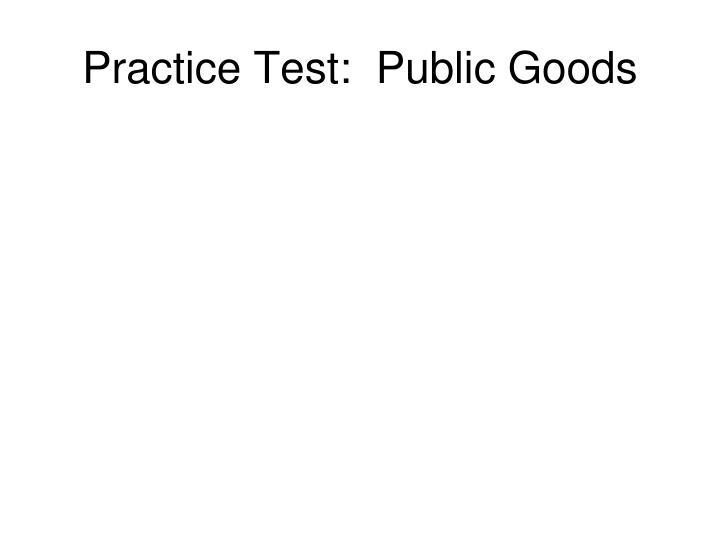 Practice Test:  Public Goods
