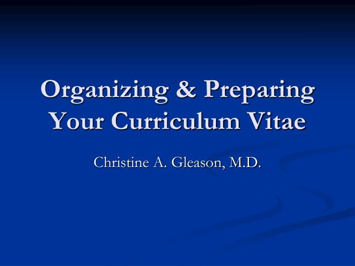 Organizing preparing your curriculum vitae