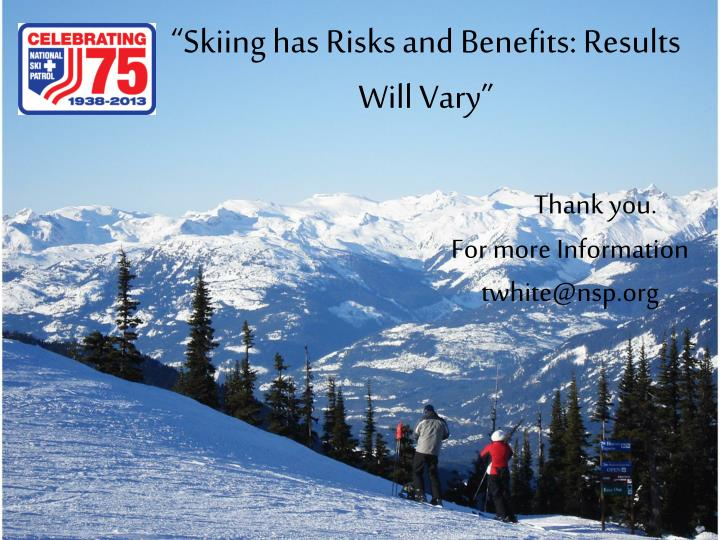 """Skiing has Risks and Benefits: Results Will Vary"""
