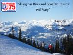 skiing has risks and benefits results will vary thank you for more information twhite@nsp org