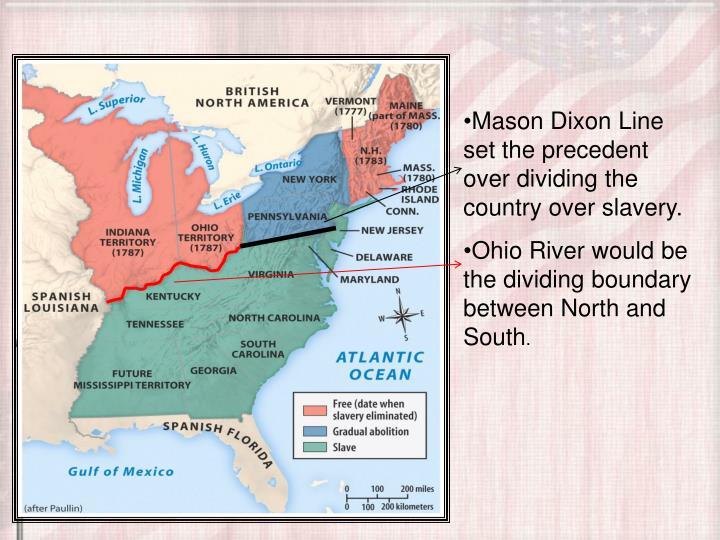Mason Dixon Line set the precedent over dividing the country over slavery.
