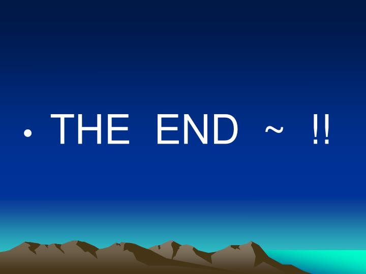 THE  END  ~  !!