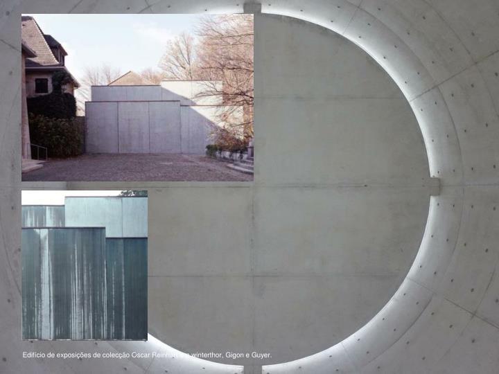 Edifício de exposições de colecção Oscar Reinhart em winterthor, Gigon e Guyer.