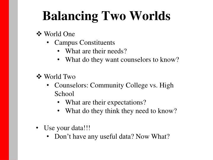 Balancing Two Worlds