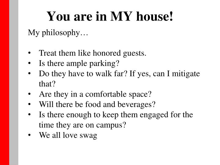 You are in MY house!