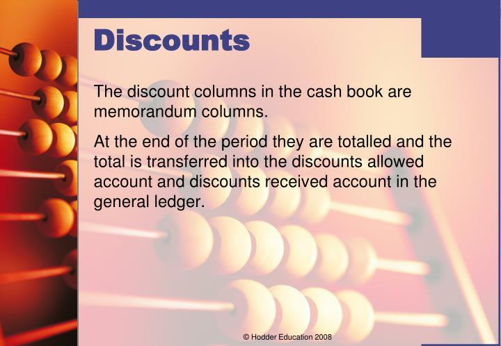 The discount columns in the cash book are memorandum columns.