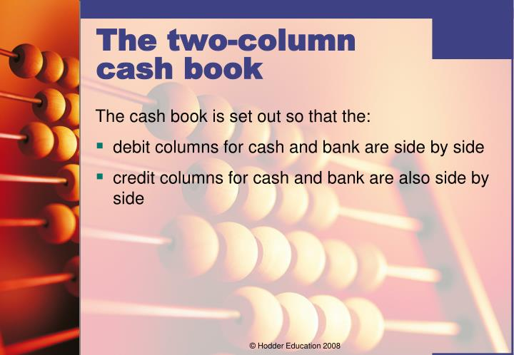 The cash book is set out so that the: