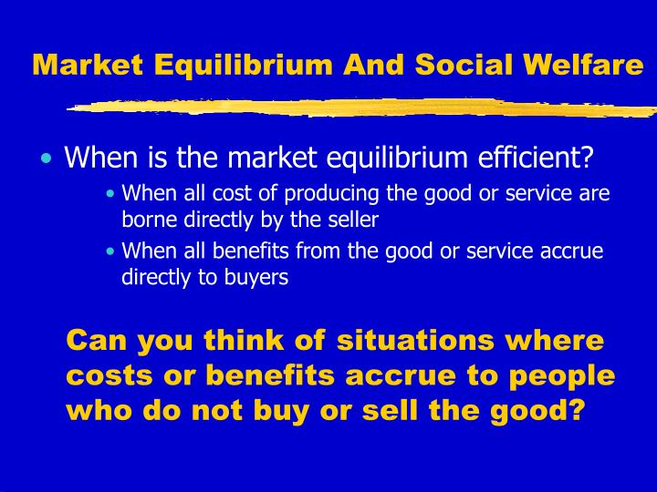 Market Equilibrium And Social Welfare