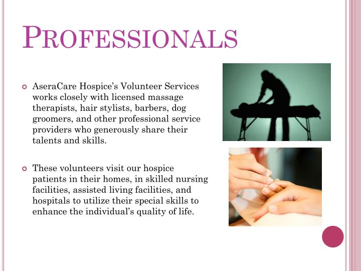 these volunteers visit our hospice patients in their homes in skilled