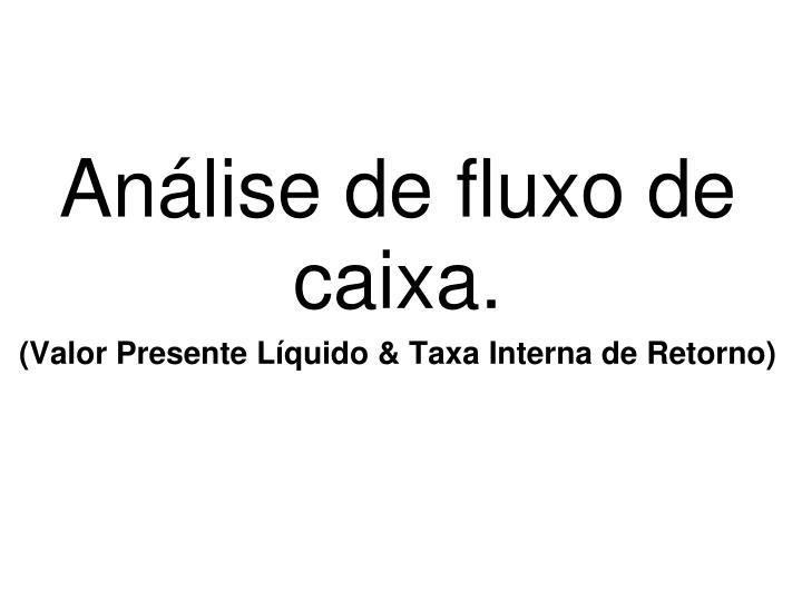 Análise de fluxo de caixa.