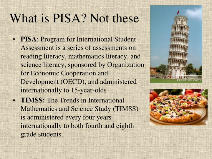 What is PISA? Not these