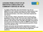 lessons from a study of an innovative consultant led community service in the uk