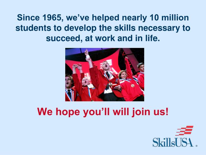 Since 1965, we've helped nearly 10 million students to develop the skills necessary to succeed, at work and in life.