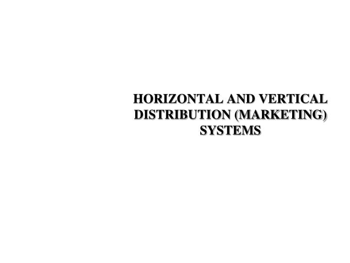 HORIZONTAL AND VERTICAL DISTRIBUTION (MARKETING)
