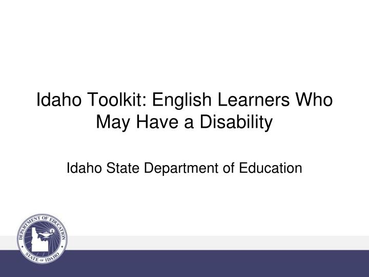 Idaho Toolkit: English Learners Who May Have a Disability