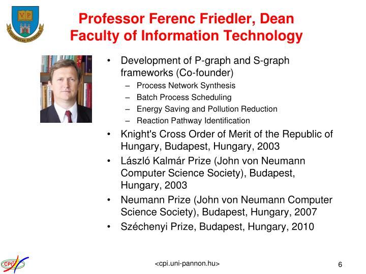 Professor Ferenc Friedler, Dean