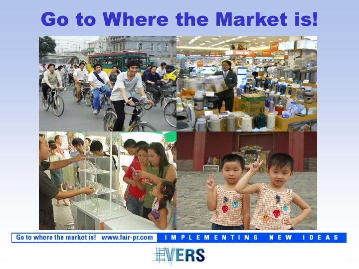 Go to Where the Market is!