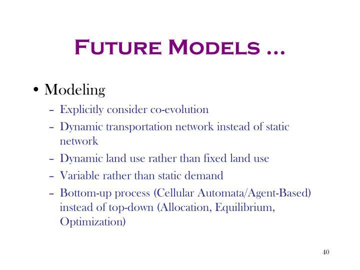 Future Models …