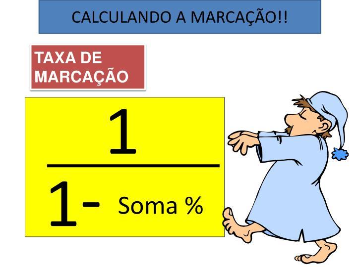 CALCULANDO A MARCAÇÃO!!