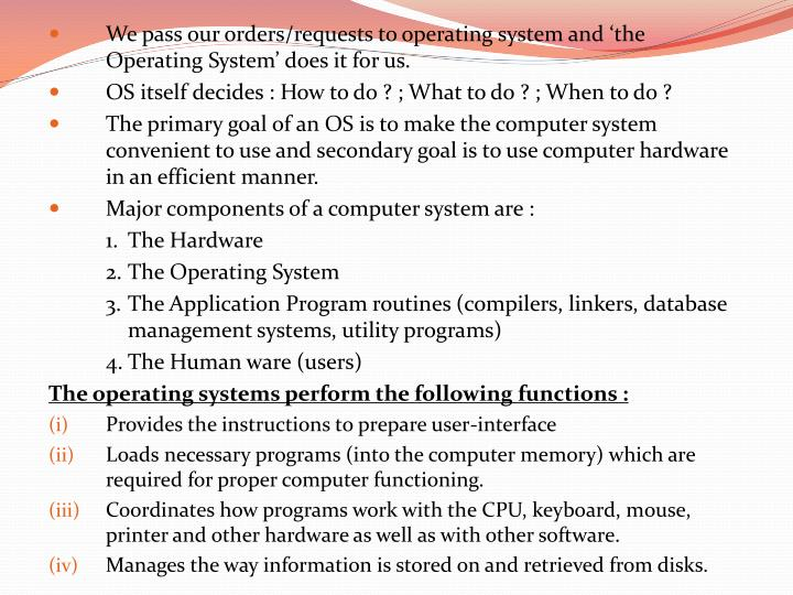 We pass our orders/requests to operating system and 'the Operating System' does it for us.