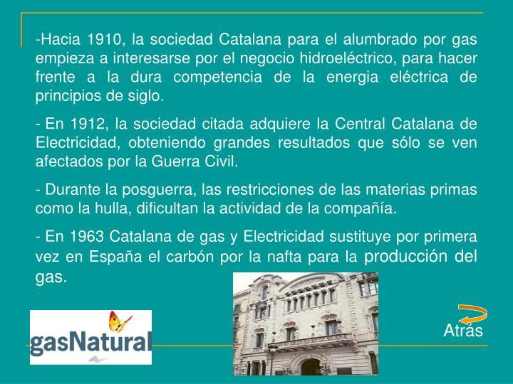 Hacia 1910, la sociedad Catalana para el alumbrado por gas empieza a interesarse por el negocio hidroeléctrico, para hacer frente a la dura competencia de la energia eléctrica de principios de siglo.