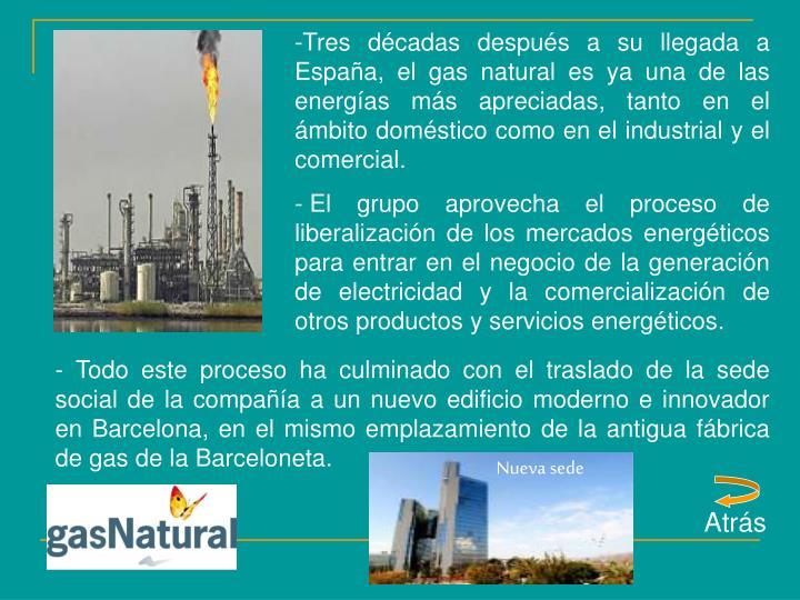 Tres décadas después a su llegada a España, el gas natural es ya una de las energías más apreciadas, tanto en el ámbito doméstico como en el industrial y el comercial.