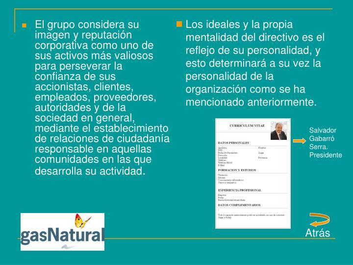 Los ideales y la propia mentalidad del directivo es el reflejo de su personalidad, y esto determinará a su vez la personalidad de la organización como se ha mencionado anteriormente.