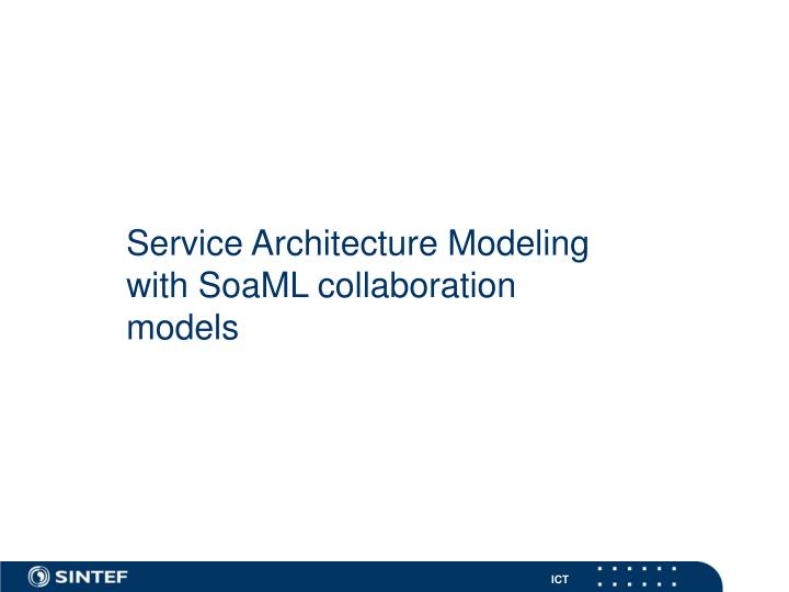 Service Architecture Modeling with SoaML collaboration models