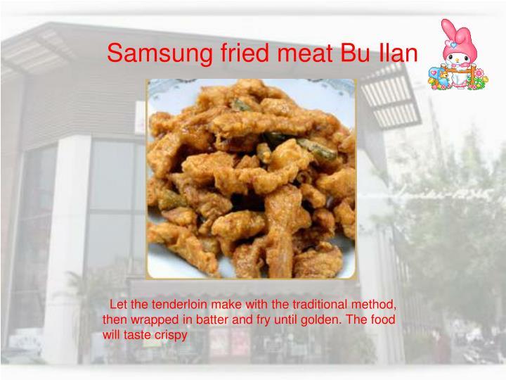 Samsung fried meat Bu Ilan