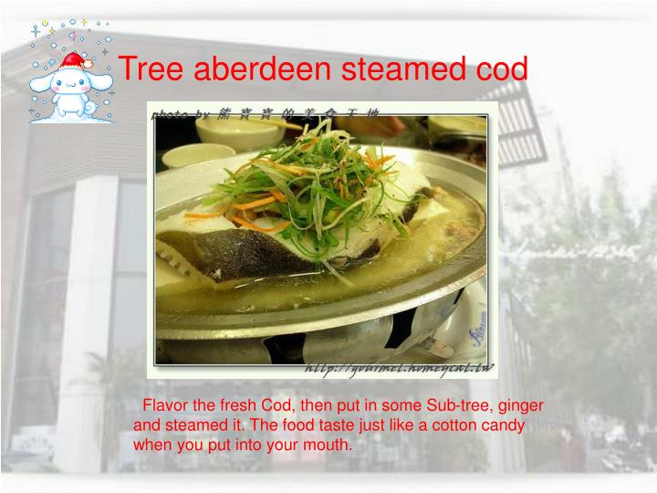 Tree aberdeen steamed cod