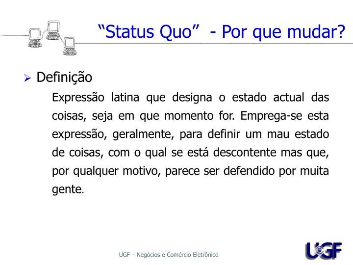 """""""Status Quo""""  - Por que mudar?"""