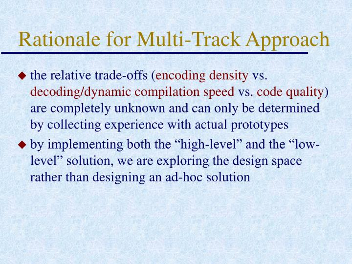 Rationale for Multi-Track Approach