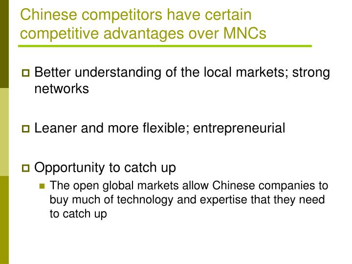 Chinese competitors have certain competitive advantages over MNCs