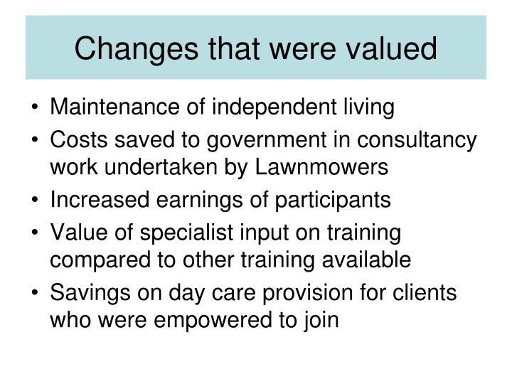 Changes that were valued