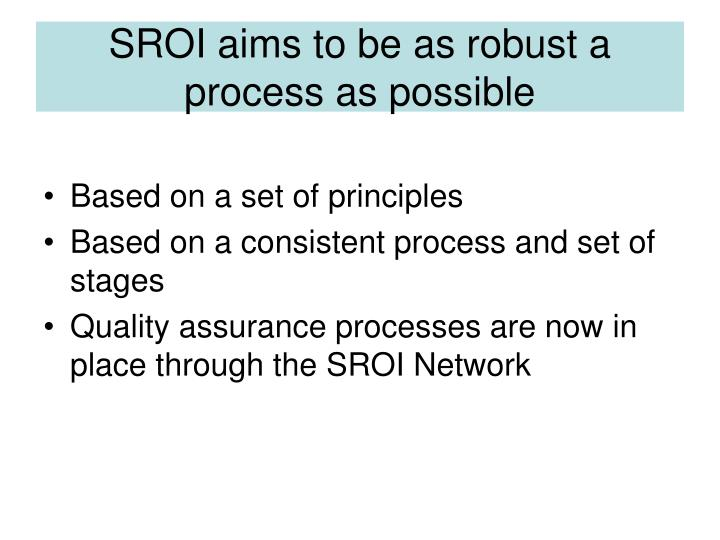 SROI aims to be as robust a process as possible