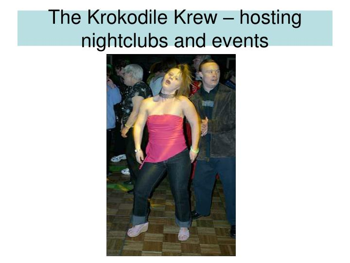 The Krokodile Krew – hosting nightclubs and events